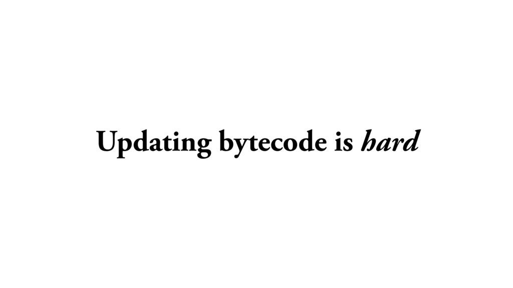 Updating bytecode is hard