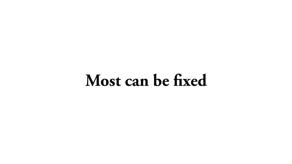 Most can be fixed
