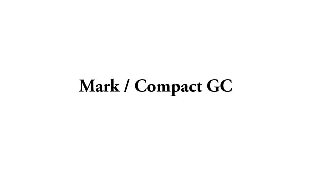 Mark / Compact GC