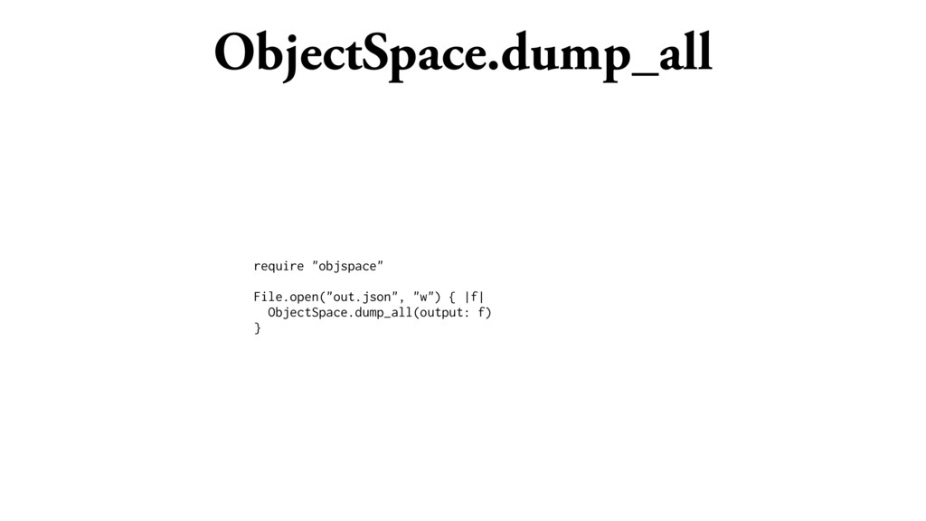 """ObjectSpace.dump_all require """"objspace"""" File.op..."""