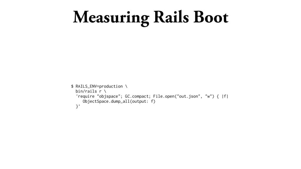 Measuring Rails Boot $ RAILS_ENV=production \ b...