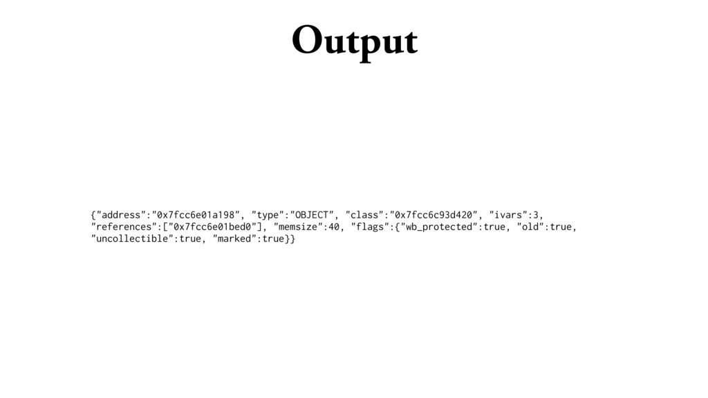"Output {""address"":""0x7fcc6e01a198"", ""type"":""OBJ..."