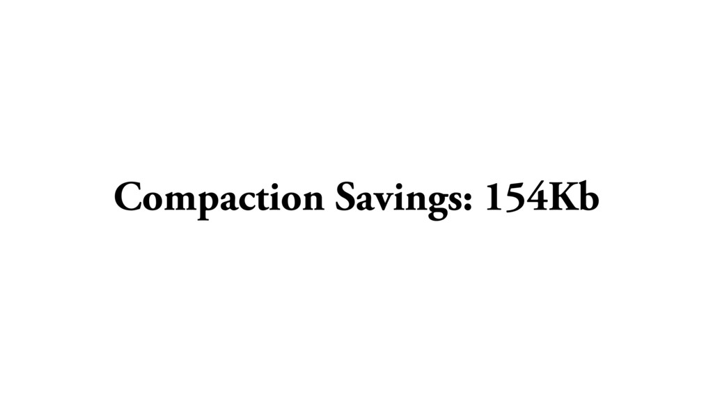 Compaction Savings: 154Kb