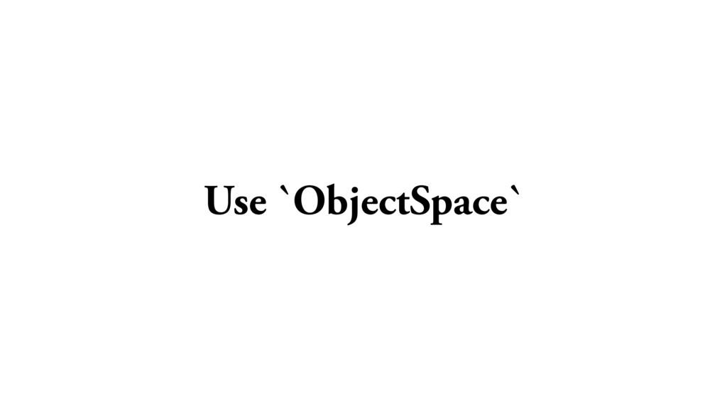 Use `ObjectSpace`