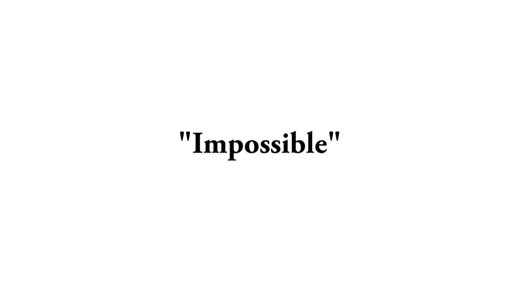 """""""Impossible"""""""