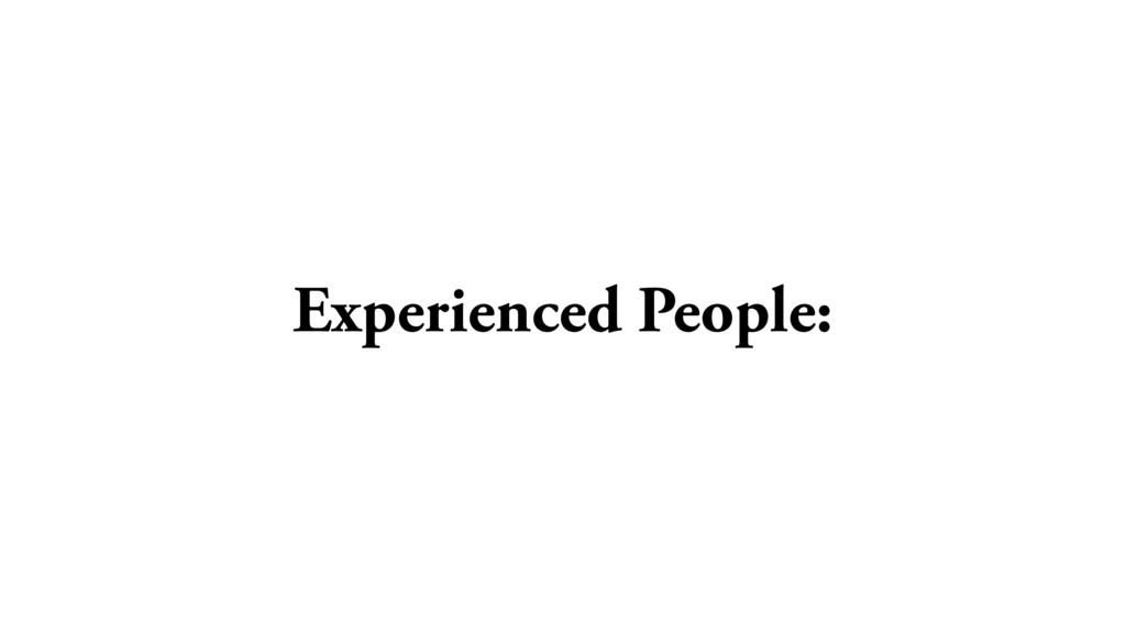 Experienced People: