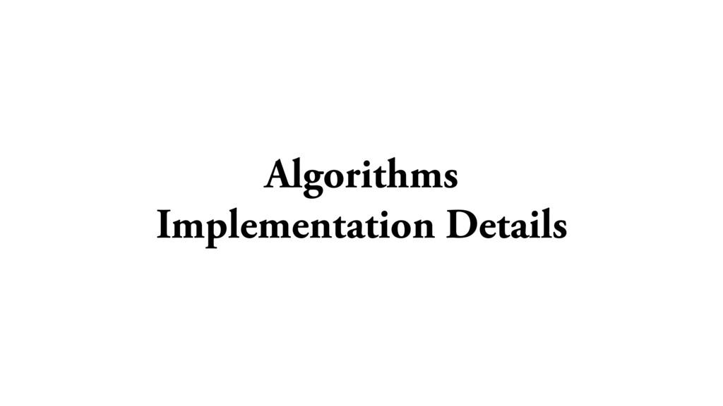 Algorithms Implementation Details