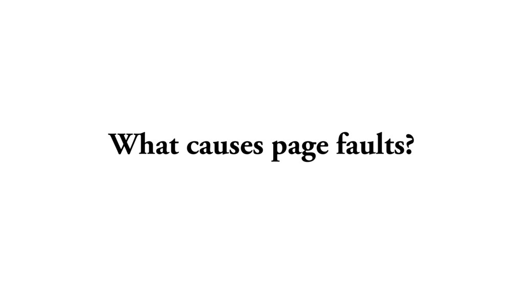 What causes page faults?