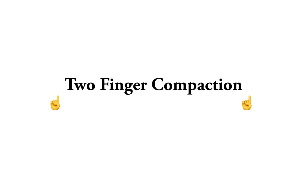 Two Finger Compaction ☝ ☝
