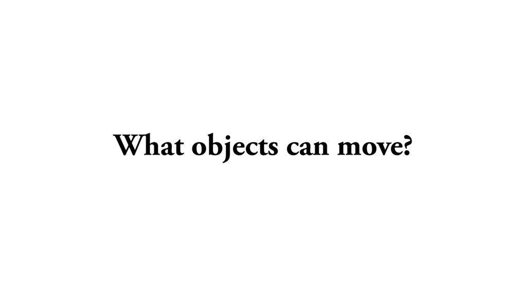 What objects can move?