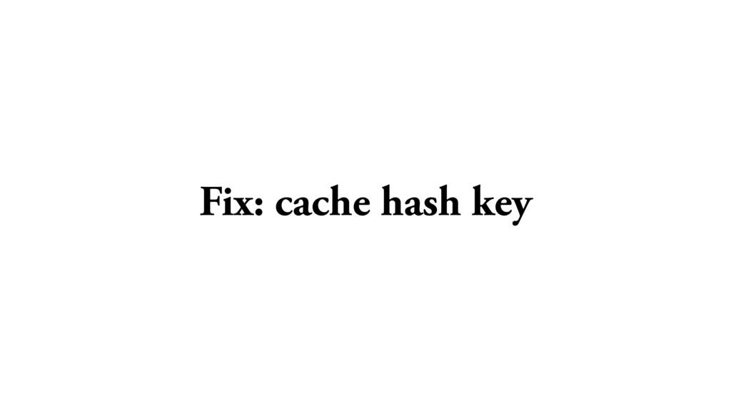 Fix: cache hash key