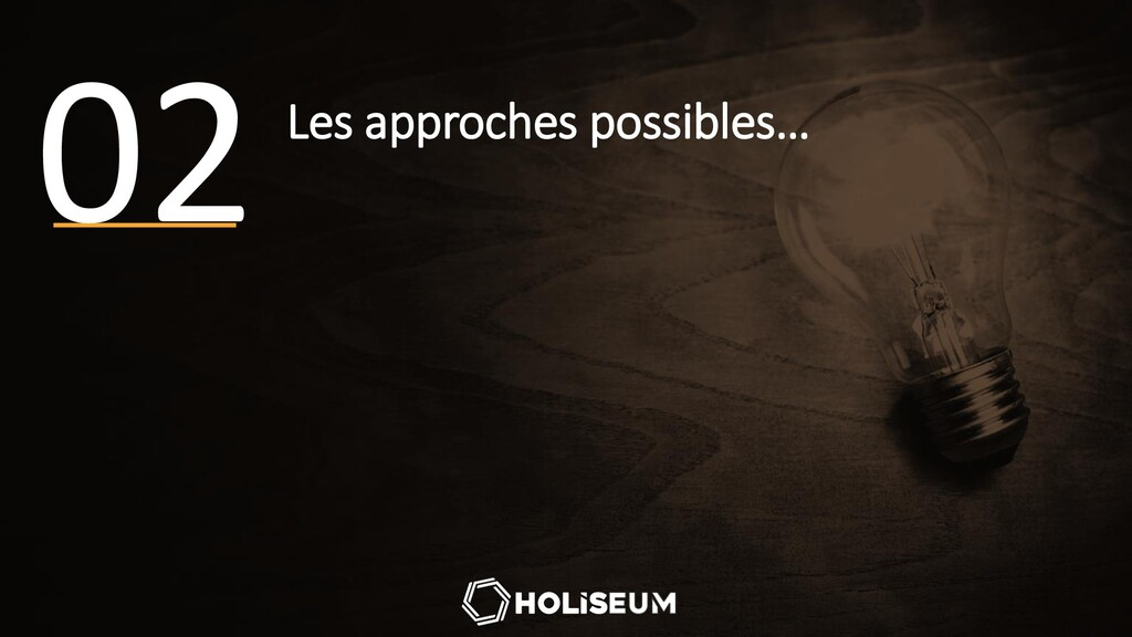 Les approches possibles… 02