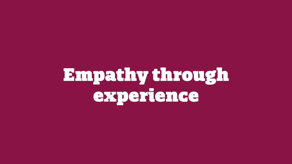 Empathy through experience