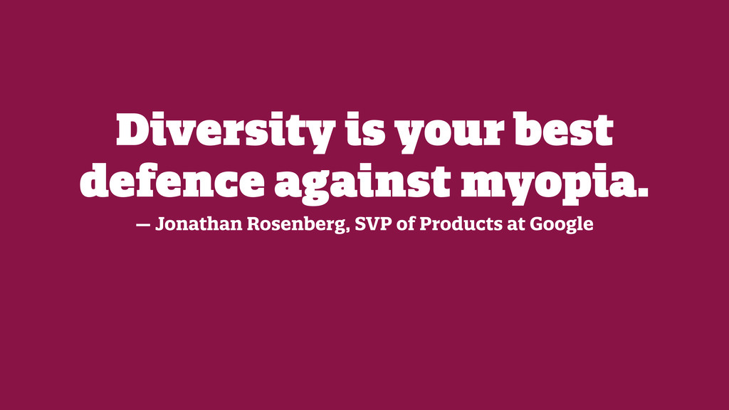 Diversity is your best defence against myopia. ...