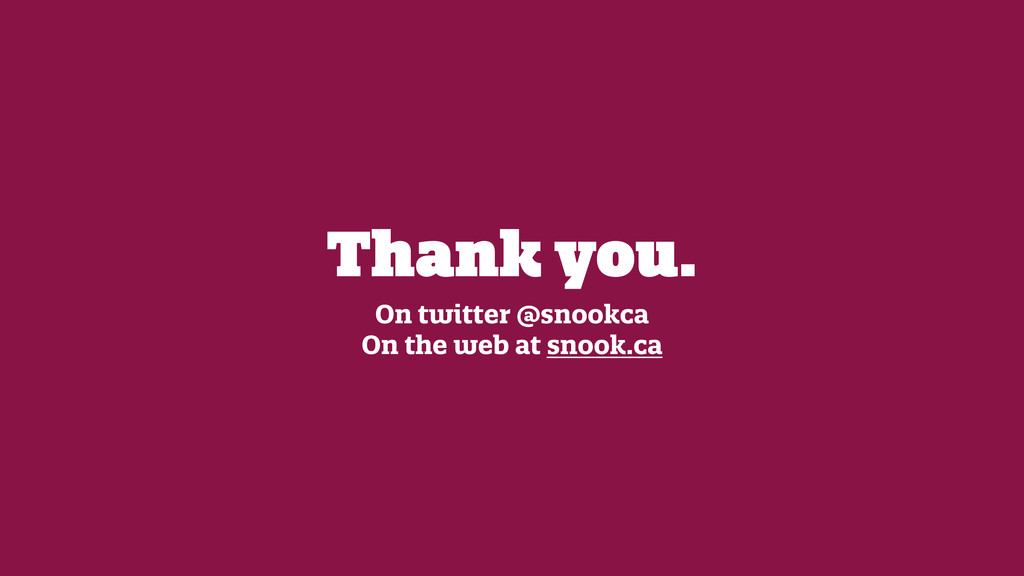 Thank you. On twitter @snookca On the web at sn...
