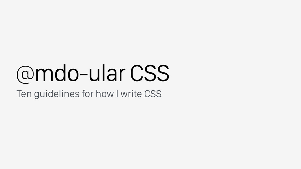 @mdo-ular CSS Ten guidelines for how I write CSS