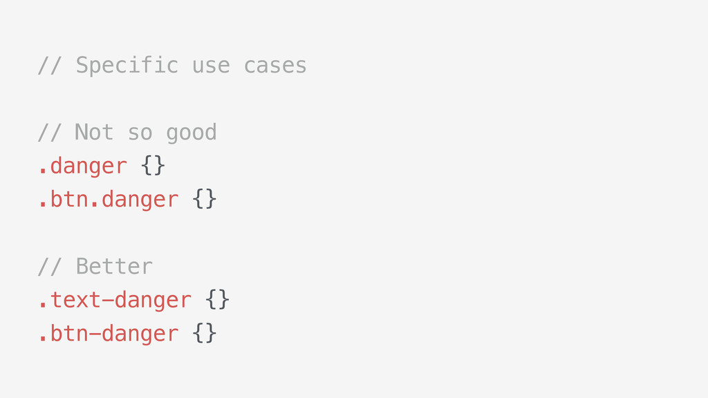 // Specific use cases // Not so good .danger {}...