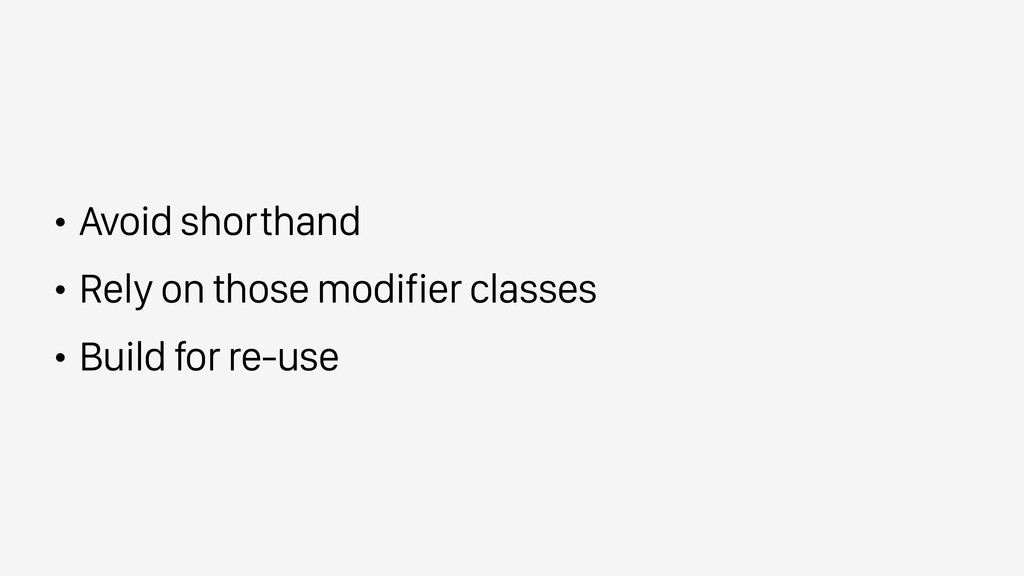 • Avoid shorthand • Rely on those modifier clas...
