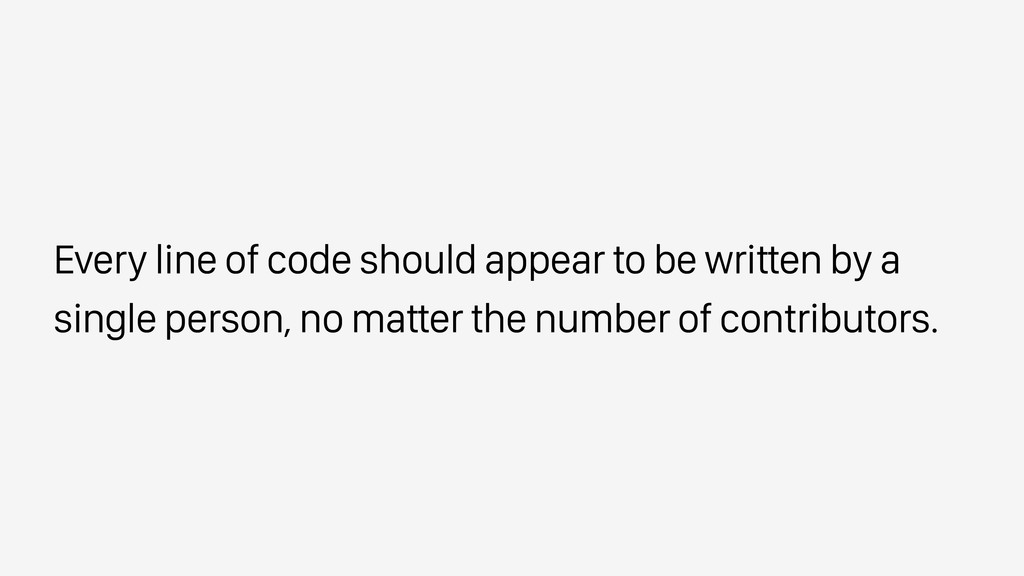 Every line of code should appear to be written ...