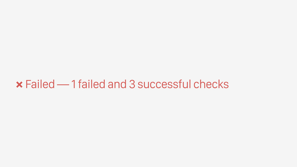 × Failed — 1 failed and 3 successful checks