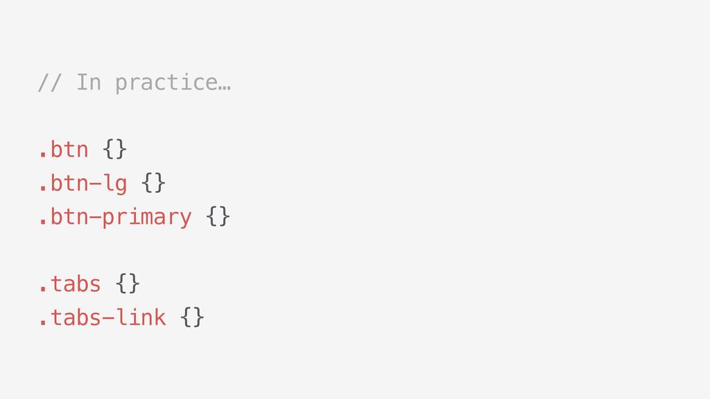 // In practice… .btn {} .btn-lg {} .btn-primary...