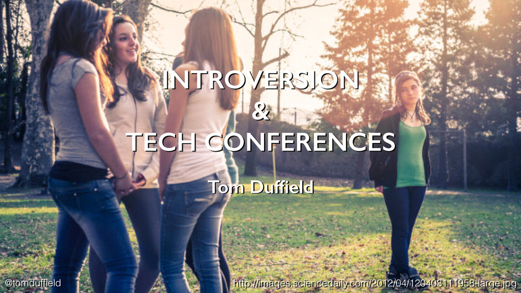 INTROVERSION & TECH CONFERENCES Tom Duffield htt...