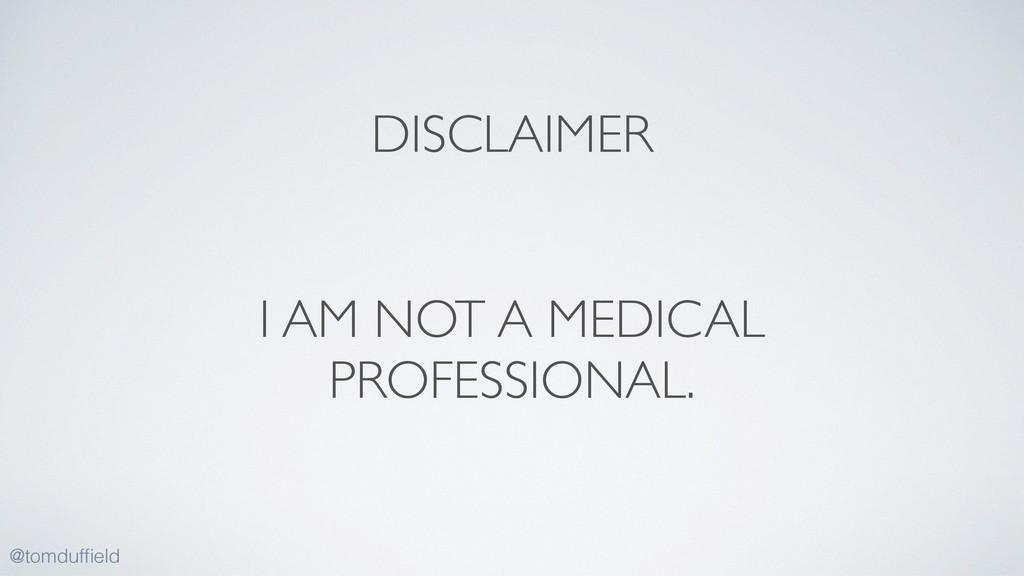 DISCLAIMER @tomduffield I AM NOT A MEDICAL PROFE...