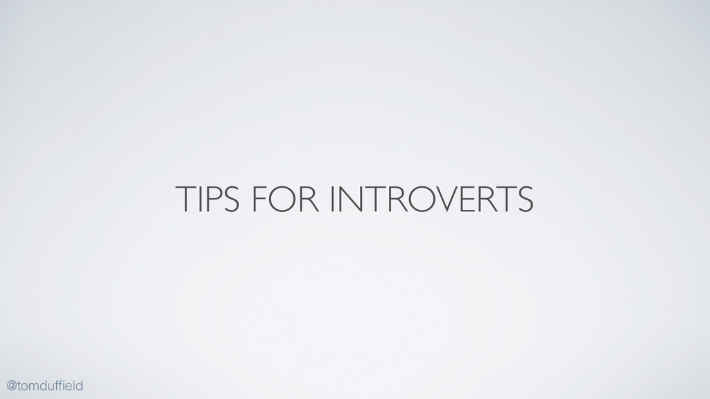 TIPS FOR INTROVERTS @tomduffield