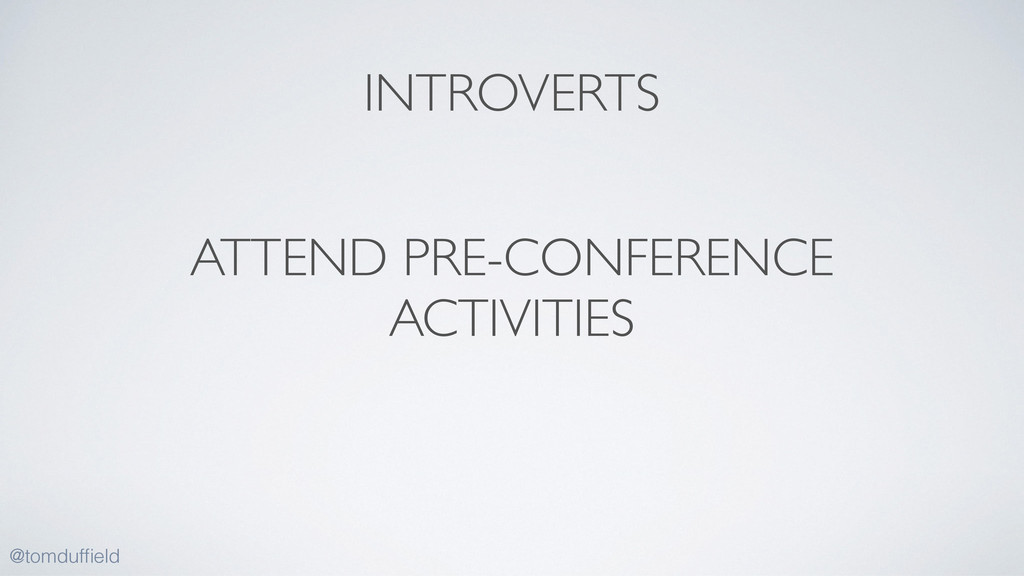 ATTEND PRE-CONFERENCE ACTIVITIES @tomduffield IN...