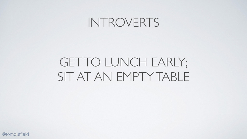 GET TO LUNCH EARLY;  SIT AT AN EMPTY TABLE @t...