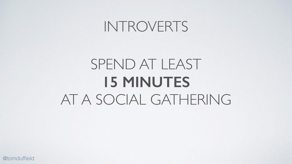 SPEND AT LEAST   15 MINUTES AT A SOCIAL GATHE...