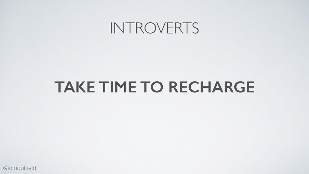 TAKE TIME TO RECHARGE @tomduffield INTROVERTS