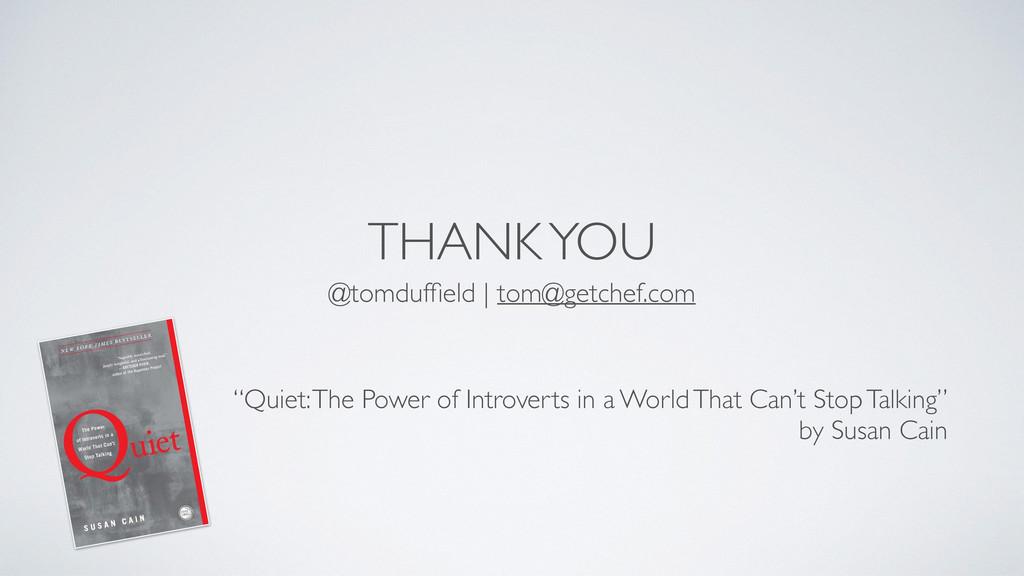 "THANK YOU @tomduffield | tom@getchef.com ""Quiet:..."