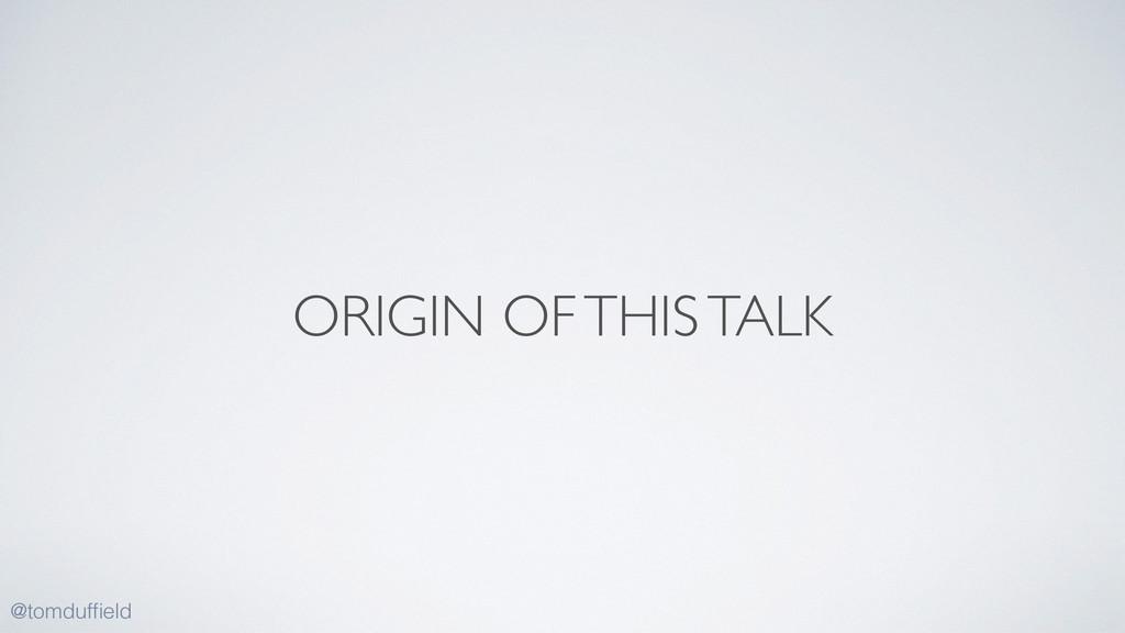 ORIGIN OF THIS TALK @tomduffield