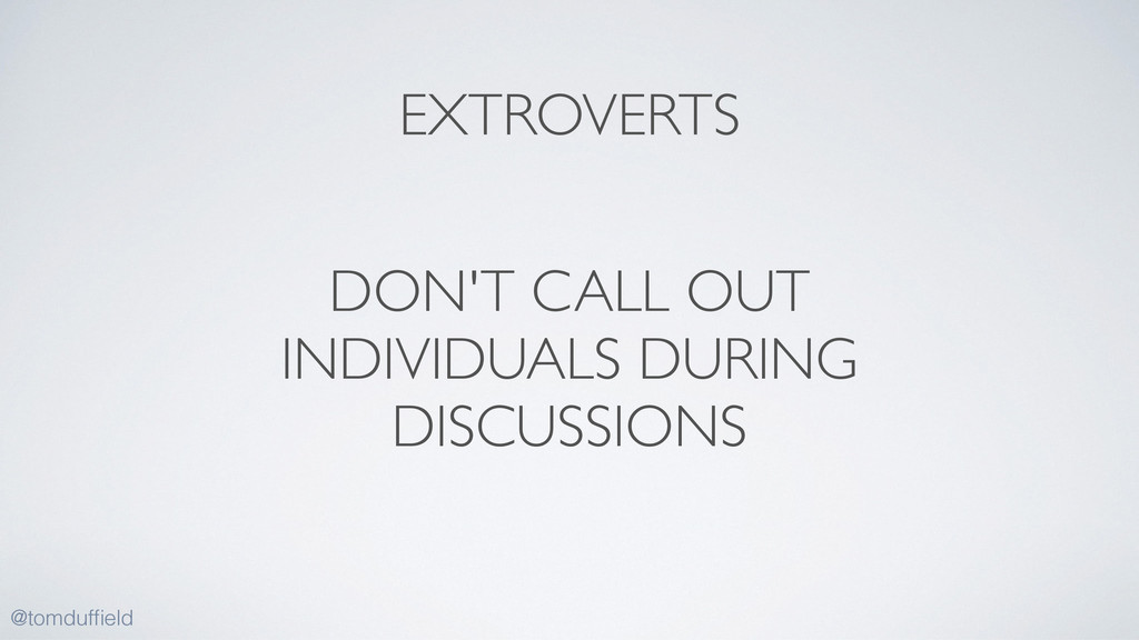 DON'T CALL OUT INDIVIDUALS DURING DISCUSSIONS @...