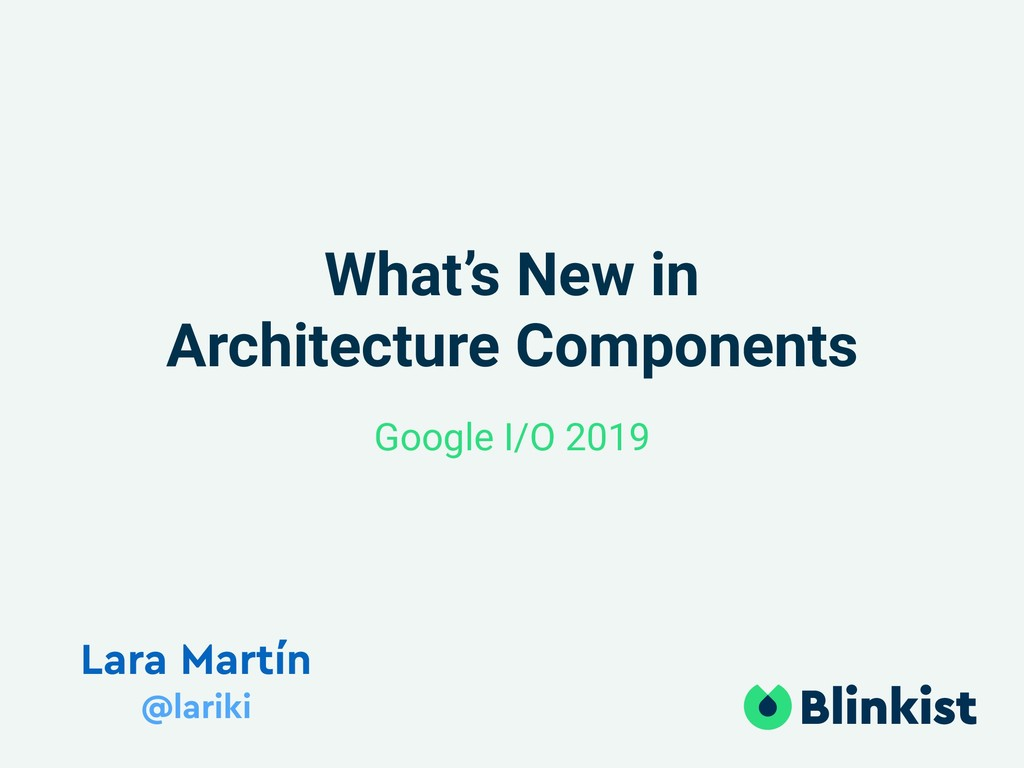 What's New in Architecture Components Lara Mart...