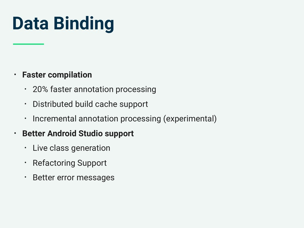 Data Binding • Faster compilation • 20% faster ...