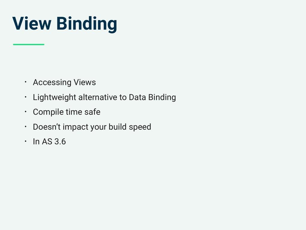View Binding • Accessing Views • Lightweight al...