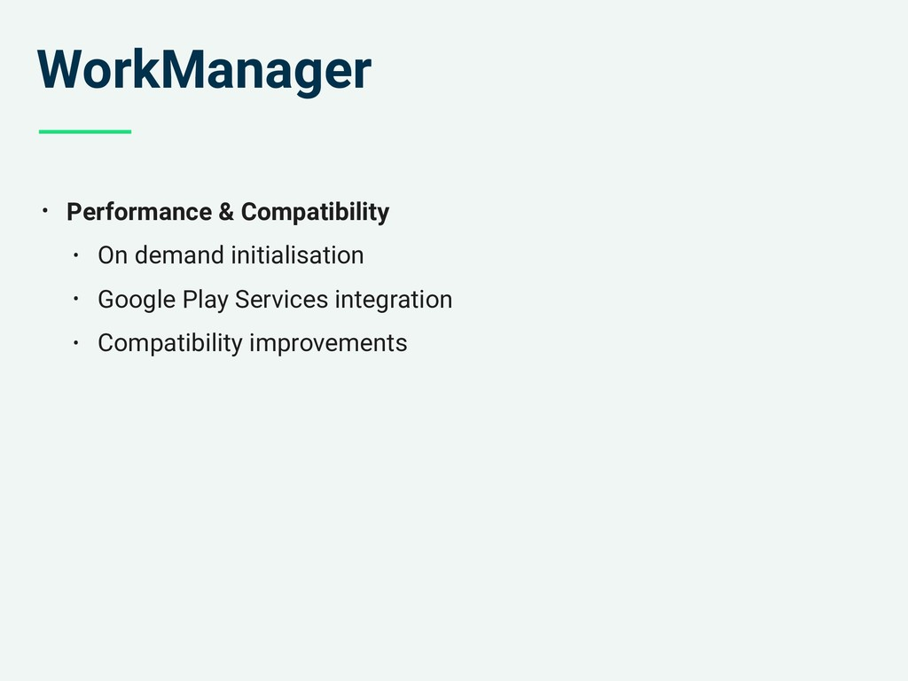 WorkManager • Performance & Compatibility • On ...