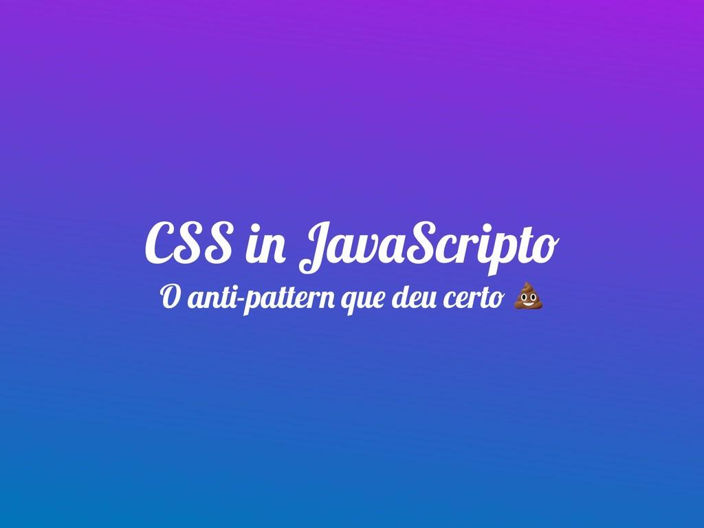 CSS in JavaScripto O anti-pattern que deu certo