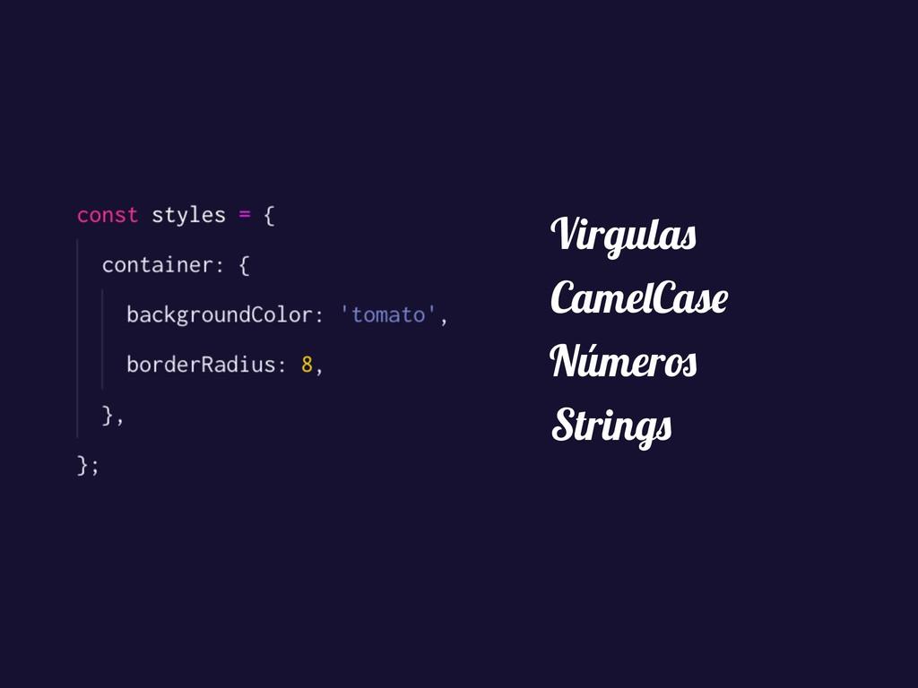 Virgulas CamelCase Números Strings