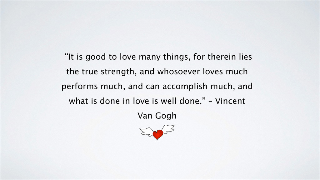 """It is good to love many things, for therein li..."