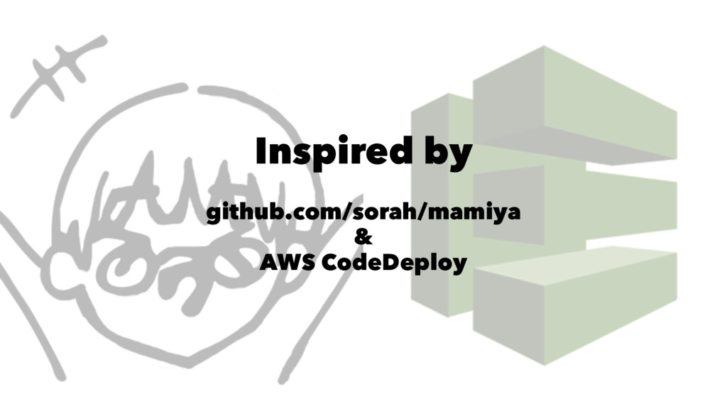 Inspired by github.com/sorah/mamiya & AWS CodeD...