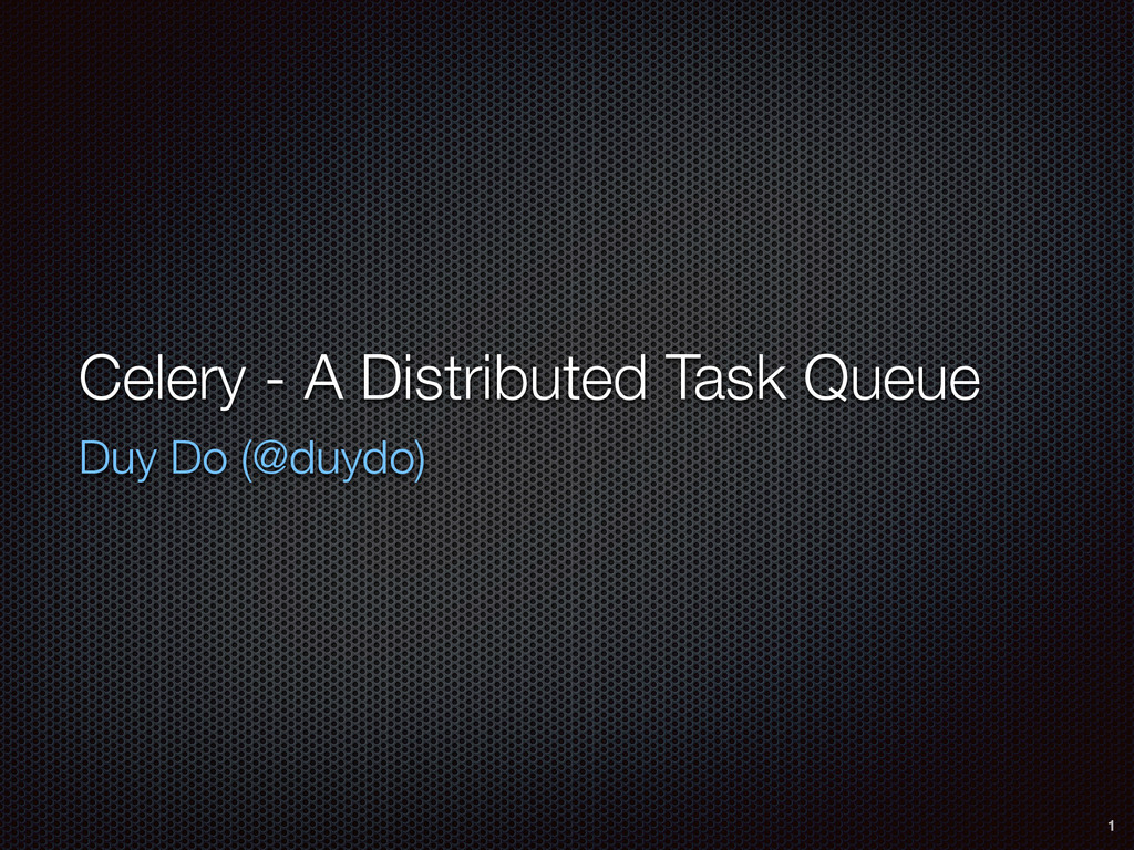 Celery - A Distributed Task Queue Duy Do (@duyd...