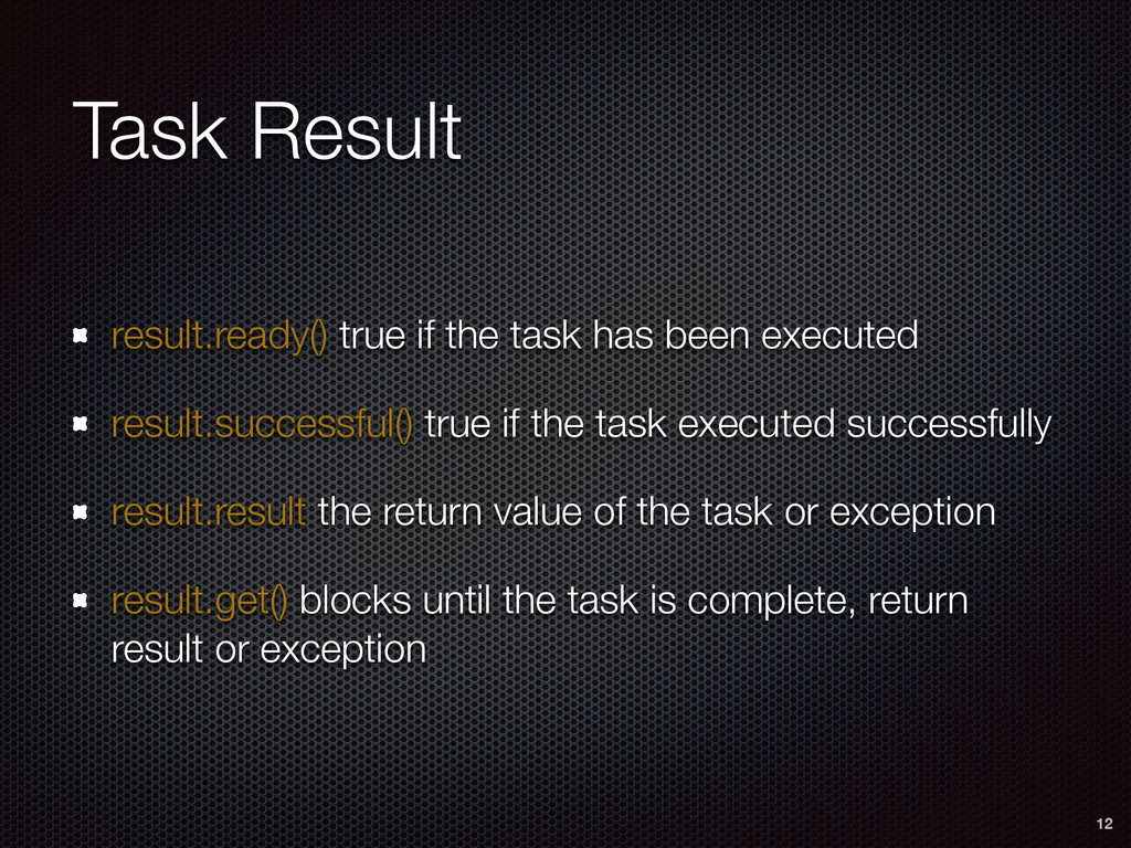 Task Result result.ready() true if the task has...