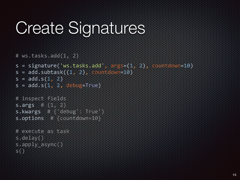 Create Signatures # ws.tasks.add(1, 2)  s ...