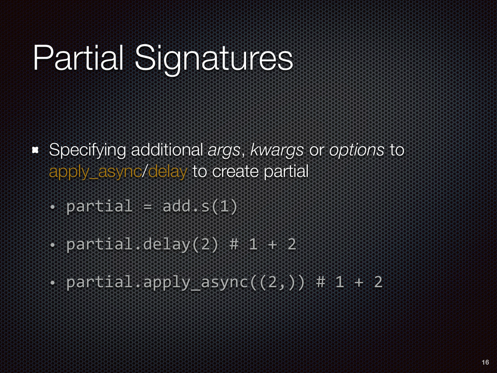 Partial Signatures 16 Specifying additional arg...