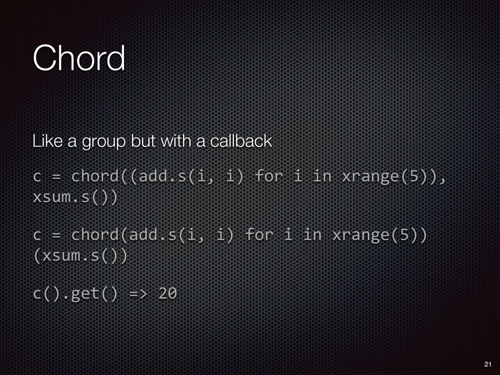 Chord 21 Like a group but with a callback c  = ...