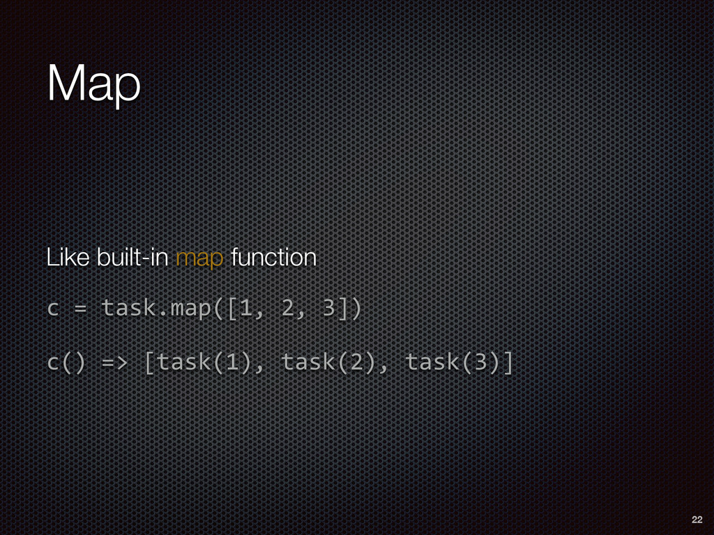Map 22 Like built-in map function c  =  task.ma...