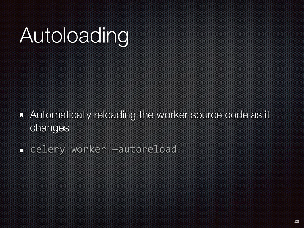 Autoloading Automatically reloading the worker ...